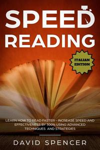 Speed Reading: Learn How to Read Faster - Increase Speed and Effectiveness by 300% Using Advanced Techniques and Strategies