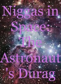 Niggas in Space: The Astronaut's Durag