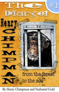 The Diary of Henry Chimpman: Volume 1 From the Forest to the Zoo