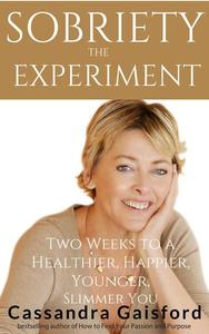 The Sobriety Experiment: Two Weeks to a Healthier, Happier, Younger, Slimmer You