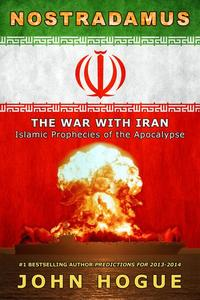 Nostradamus: The War with Iran--Islamic Prophecies of the Apocalypse