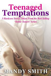 Teenaged Temptations: 3 Hardcore Stories Taken From the Best Selling 'Teenie Teasers' Series