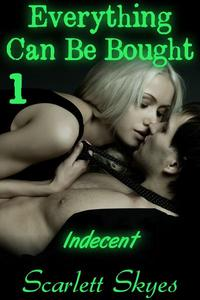 Everything Can Be Bought 1: Indecent