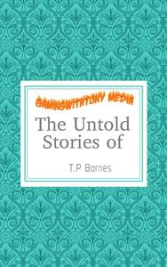 The Untold Stories of T.P Barnes