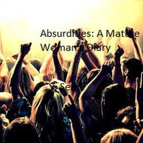 Absurdities: A Mature Woman's Diary