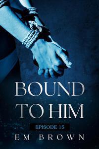 Bound to Him - Episode 15
