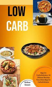 Low Carb: Bajo En Carbohidratos: 50 Ultimas Recetas Para Dieta Baja En Carbohidratos