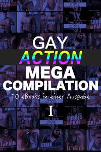 Gay Action MEGA Compilation - 10 eBooks in einer Ausgabe!