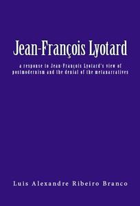 Jean-François Lyotard: a response to Jean-François Lyotard's view of postmodernism and the denial of the metanarratives
