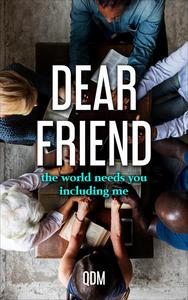 Dear Friend, The World Needs You Including Me.