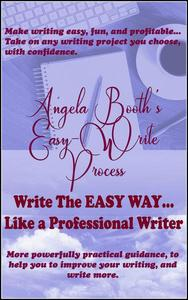 Angela Booth's Easy-Write Process: Write The EASY Way, Like a Professional Writer