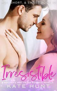 Irresistible: A Brother's Best Friend Romance Novella