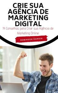 Crie sua Agência de Marketing Digital 14 Conselhos para Criar sua Agência de Marketing Online