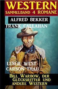 Western Sammelband 4 Romane: Bill Warbow, der Glücksritter und andere Western