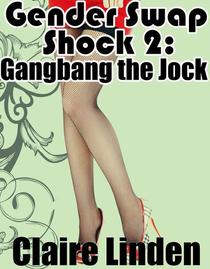 Gender Swap Shock 2: Gangbang the Jock! (Gender Transformation Gangbang Erotica)