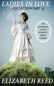 Ladies In Love Collection Part 2: 4 Historical Steamy Romance Short Stories