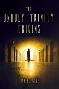 The Unholy Trinity - Origins