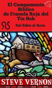 El Campamento Bíblico de Franela Roja del Tío Bob - Del Edén al Arca