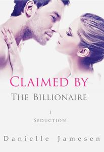 Claimed by the Billionaire 1: Seduction