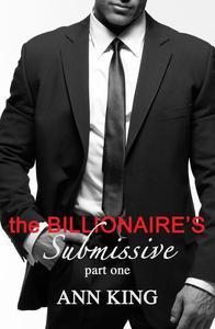 The Billionaire's Submissive (Part 1)
