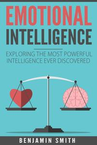 Emotional Intelligence:  Exploring the Most Powerful  Intelligence Ever Discovered