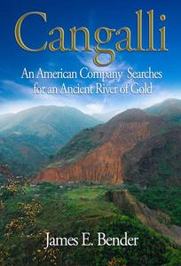 Cangalli  An American Company Searches for an Ancient River of Gold