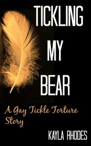 Tickling My Bear: A Gay Tickle Torture Story