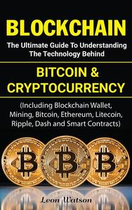 Blockchain: The Ultimate Guide to Understanding the Technology Behind Bitcoin and Cryptocurrency