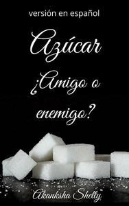 Azúcar ¿Amigo o enemigo?