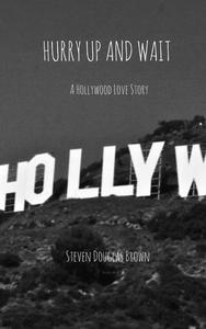 Hurry Up and Wait: a Hollywood Love Story