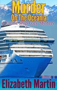 Murder On The Oceania - A Cruise Ship Cozy Mystery, Book 1
