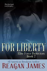 For Liberty: Elite Force Protectors Book 2