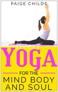 Yoga for the Mind Body and Soul