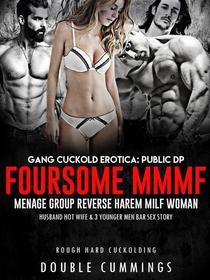 Gang Cuckold Erotica: Public DP Foursome MMMF Menage Group Reverse Harem Milf Woman, Husband Hot Wife & 3 Younger Men Bar Sex Story