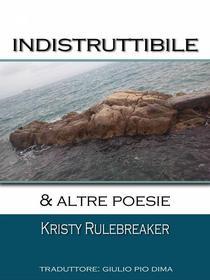 Indistruttibile & altre poesie