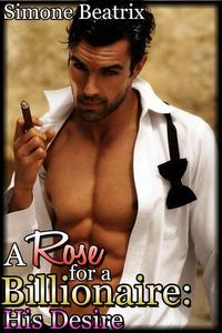 A Rose for a Billionaire: His Desire (Rough Domination Erotica)