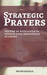 Strategic Prayers: Praying by Revelation to Possess Your Inheritance in Christ