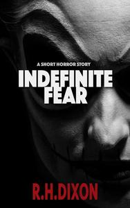 Indefinite Fear (A Short Horror Story)