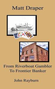Matt Draper: From Riverboat Gambler to Frontier Banker