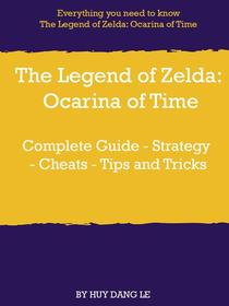 The Legend of Zelda: Ocarina of Time Complete Guide - Strategy - Cheats - Tips and Tricks