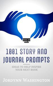 1,001 Story and Journal Prompts: Ideas to Help Inspire Your Next Book