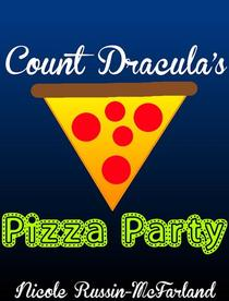 Count Dracula's Pizza Party: A Bedtime Story