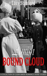 Amish Bound Cloud:  A Collection of Clean Amish Romance Short Stories