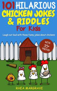 101 Hilarious Chicken Jokes & Riddles for Kids: Laugh Out Loud With These Funny Jokes About Chickens