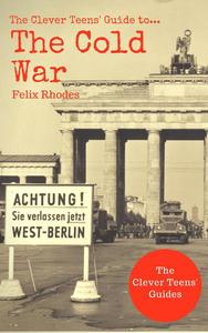 The Clever Teens' Guide to The Cold War