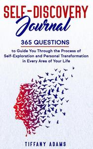 Self Discovery Journal: 365 Questions to Guide You Through the Process of Self-Exploration and Personal Transformation in Every Area of Your Life