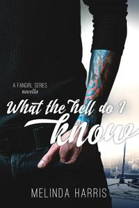 What The Hell Do I Know, A Fangirl Series Novella