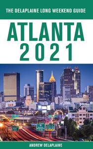 Atlanta - The Delaplaine 2021 Long Weekend Guide