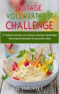 30-Tage-Vollwertkost-Challenge:54 Tägliche schnelle und einfache sofortige vollständige Nahrungsmittelrezepte für gesundes Leben