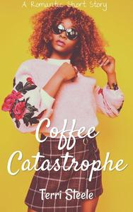 Coffee Catastrophe : A Romantic Short Story